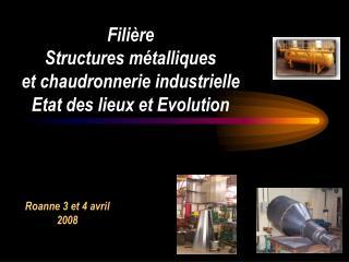 Fili re Structures m talliques et chaudronnerie industrielle Etat des lieux et Evolution