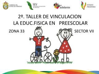 2 . TALLER DE VINCULACION      LA EDUC.FISICA EN   PREESCOLAR