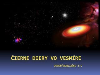 Cierne diery vo vesm re               Tom   Miklo ko 3.C