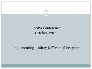 FASPA Conference  October, 2010   Implementing a Salary Differential Program
