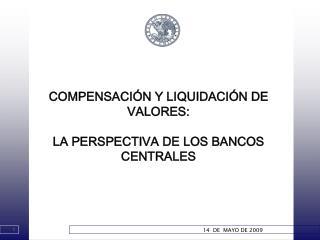 COMPENSACI N Y LIQUIDACI N DE VALORES:   LA PERSPECTIVA DE LOS BANCOS CENTRALES