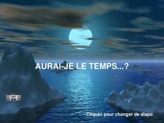 AURAI-JE LE TEMPS...