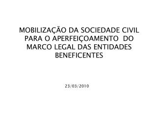 MOBILIZA  O DA SOCIEDADE CIVIL PARA O APERFEI OAMENTO  DO MARCO LEGAL DAS ENTIDADES BENEFICENTES