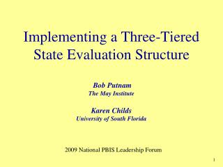 Implementing a Three-Tiered State Evaluation Structure   Bob Putnam  The May Institute   Karen Childs University of Sout
