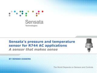 Sensata s pressure and temperature sensor for R744 AC applications A sensor that makes sense   BY RENSKE EISSENS