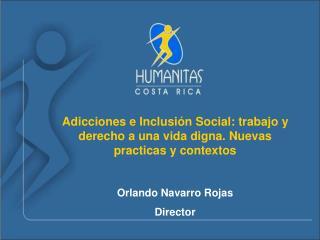 Adicciones e Inclusi n Social: trabajo y derecho a una vida digna. Nuevas practicas y contextos    Orlando Navarro Rojas