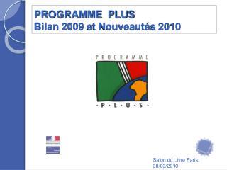 PROGRAMME  PLUS   Bilan 2009 et Nouveaut s 2010