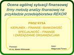 Ocena og lnej sytuacji finansowej firmy metoda analizy finansowej na przykladzie przedsiebiorstwa REKOR