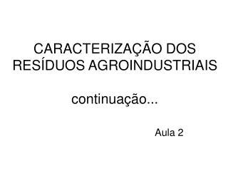 CARACTERIZA  O DOS RES DUOS AGROINDUSTRIAIS  continua  o...
