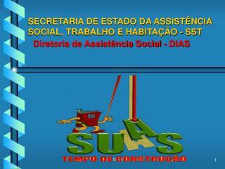 SECRETARIA DE ESTADO DA ASSIST NCIA   SOCIAL, TRABALHO E HABITA  O - SST   Diretoria de Assist ncia Social - DIAS