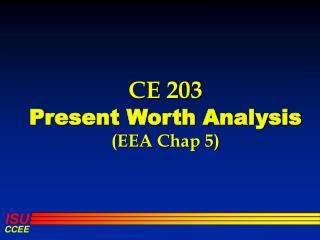 CE 203  Present Worth Analysis EEA Chap 5