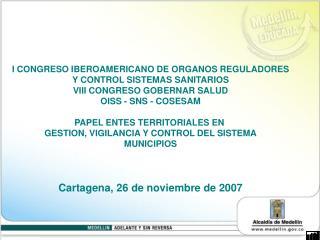 I CONGRESO IBEROAMERICANO DE ORGANOS REGULADORES Y CONTROL SISTEMAS SANITARIOS VIII CONGRESO GOBERNAR SALUD OISS - SNS -