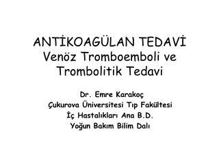 ANTIKOAG LAN TEDAVI Ven z Tromboemboli ve Trombolitik Tedavi
