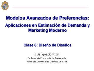 Modelos Avanzados de Preferencias:  Aplicaciones en Estimaci n de Demanda y Marketing Moderno   Clase 8: Dise o de Dise