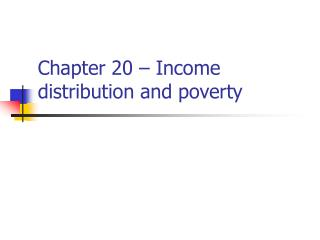 Chapter 20   Income distribution and poverty