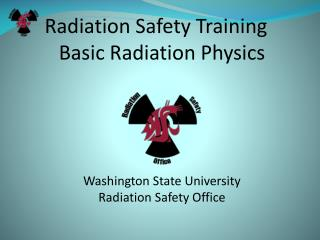 Radiation Safety Training Basic Radiation Physics     Washington State University Radiation Safety Office