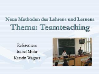Neue Methoden des Lehrens und Lernens Thema: Teamteaching