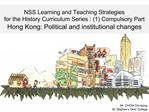 NSS Learning and Teaching Strategies for the History Curriculum Series : 1 Compulsory Part Hong Kong: Political and inst
