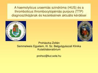 A haemolyticus uraemi s szindr ma HUS  s a thromboticus thrombocytop ni s purpura TTP diagnosztik j nak  s kezel s nek a