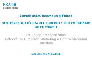Jornada sobre Turismo en el Pirineo  GESTI N ESTRAT GICA DEL TURISMO Y  NUEVO TURISMO DE INTERIOR-1  Dr. Josep-Francesc