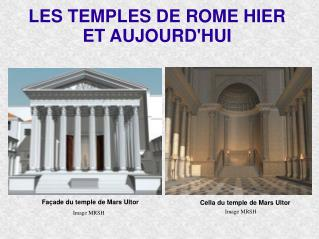 LES TEMPLES DE ROME HIER  ET AUJOURDHUI
