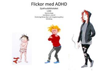 Flickor med ADHD  Sjukhusbiblioteket LUND Svenny Kopp  verl kare, med.dr Drottning Silvias Barn och Ungdomssjukhus G teb