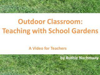 Outdoor Classroom:  Teaching with School Gardens