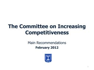 The Committee on Increasing Competitiveness  Main Recommendations February 2012