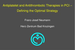 Antiplatelet and Antithrombotic Therapies in PCI   Defining the Optimal Strategy