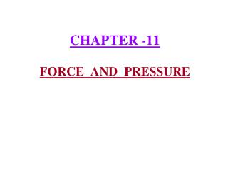 CHAPTER -11  FORCE  AND  PRESSURE