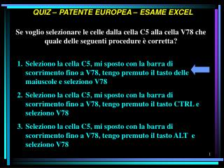 Se voglio selezionare le celle dalla cella C5 alla cella V78 che quale delle seguenti procedure   corretta
