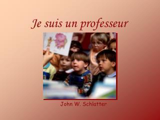 Je suis un professeur