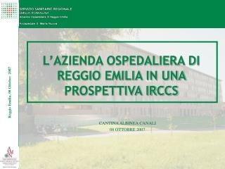 L AZIENDA OSPEDALIERA DI REGGIO EMILIA IN UNA PROSPETTIVA IRCCS