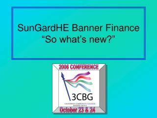 SunGardHE Banner Finance   So what s new