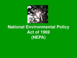 National Environmental Policy Act of 1969  NEPA