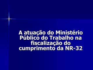 A atua  o do Minist rio P blico do Trabalho na fiscaliza  o do cumprimento da NR-32
