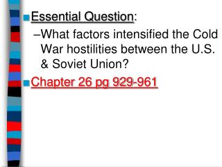 Essential Question: What factors intensified the Cold War hostilities between the U.S.  Soviet Union Chapter 26 pg 929-9
