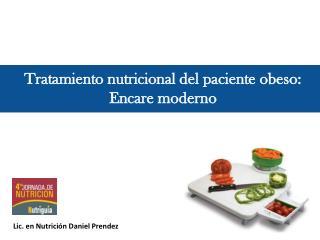 Tratamiento nutricional del paciente obeso: Encare moderno