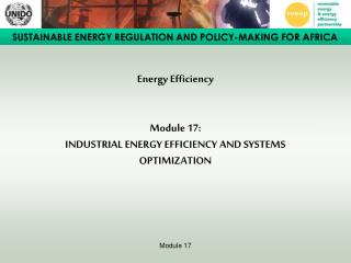 Energy Efficiency   Module 17:  INDUSTRIAL ENERGY EFFICIENCY AND SYSTEMS OPTIMIZATION
