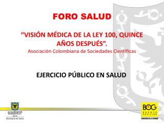 FORO SALUD   VISI N M DICA DE LA LEY 100, QUINCE A OS DESPU S . Asociaci n Colombiana de Sociedades Cient ficas