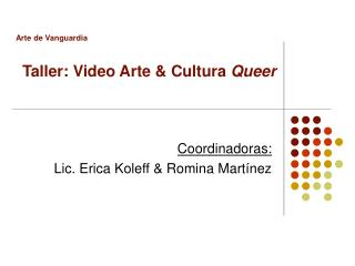 Arte de Vanguardia      Taller: Video Arte  Cultura Queer