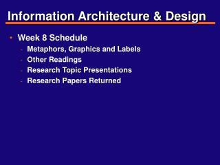Information Architecture  Design Week 8 Schedule