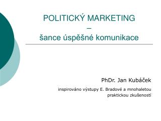 POLITICK  MARKETING     ance  spe n  komunikace