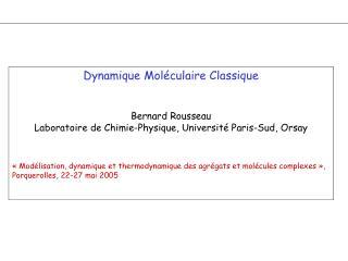 Dynamique Mol culaire Classique   Bernard Rousseau Laboratoire de Chimie-Physique, Universit  Paris-Sud, Orsay     Mod l