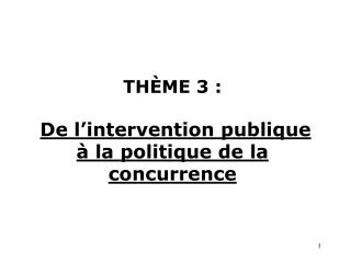 TH ME 3 :   De l intervention publique   la politique de la concurrence
