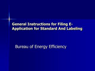 General Instructions for Filing E-Application for Standard And Labeling