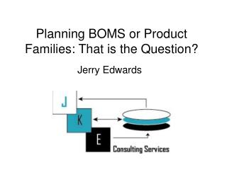Planning BOMS or Product Families: That is the Question