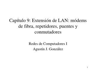 Cap tulo 9: Extensi n de LAN: m dems de fibra, repetidores, puentes y conmutadores