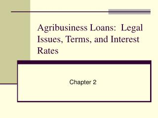 Agribusiness Loans:  Legal Issues, Terms, and Interest Rates