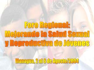 Foro Regional: Mejorando la Salud Sexual y Reproductiva de J venes